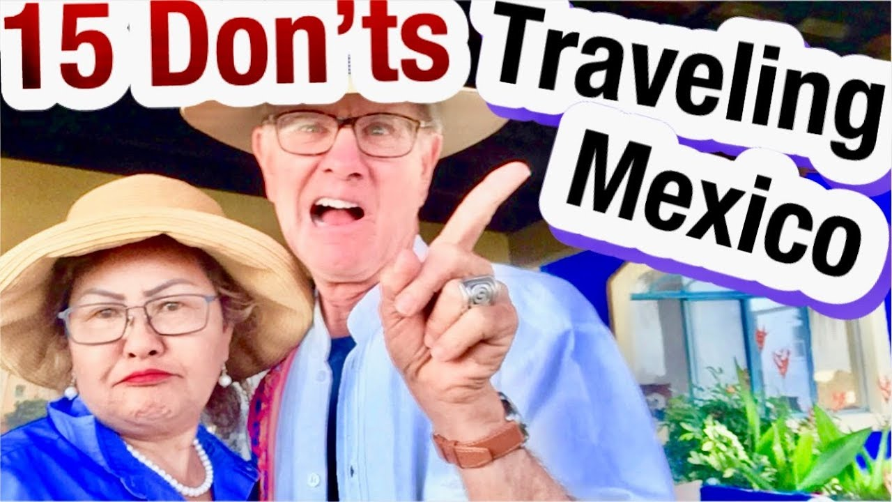 15 DONT'S Traveling in Mexico: Is It Safe To Travel To Mexico  Vacation Guide Central